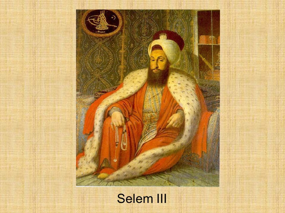 B. So the Ottomans make some reforms 1. Sultan Selim III (r. 1789-1807) a. Wanted bold reforms b. Improved administration c. Built new army & navy d.