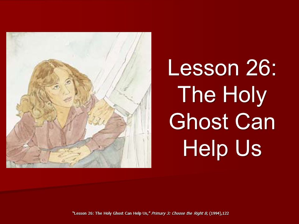Lesson 26: The Holy Ghost Can Help Us, Primary 3: Choose the Right B, (1994),122 Lesson 26: The Holy Ghost Can Help Us