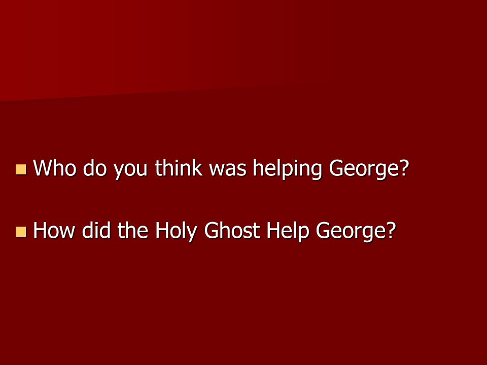 When George answered this question, he knew what his choice would be. When George answered this question, he knew what his choice would be. He would g