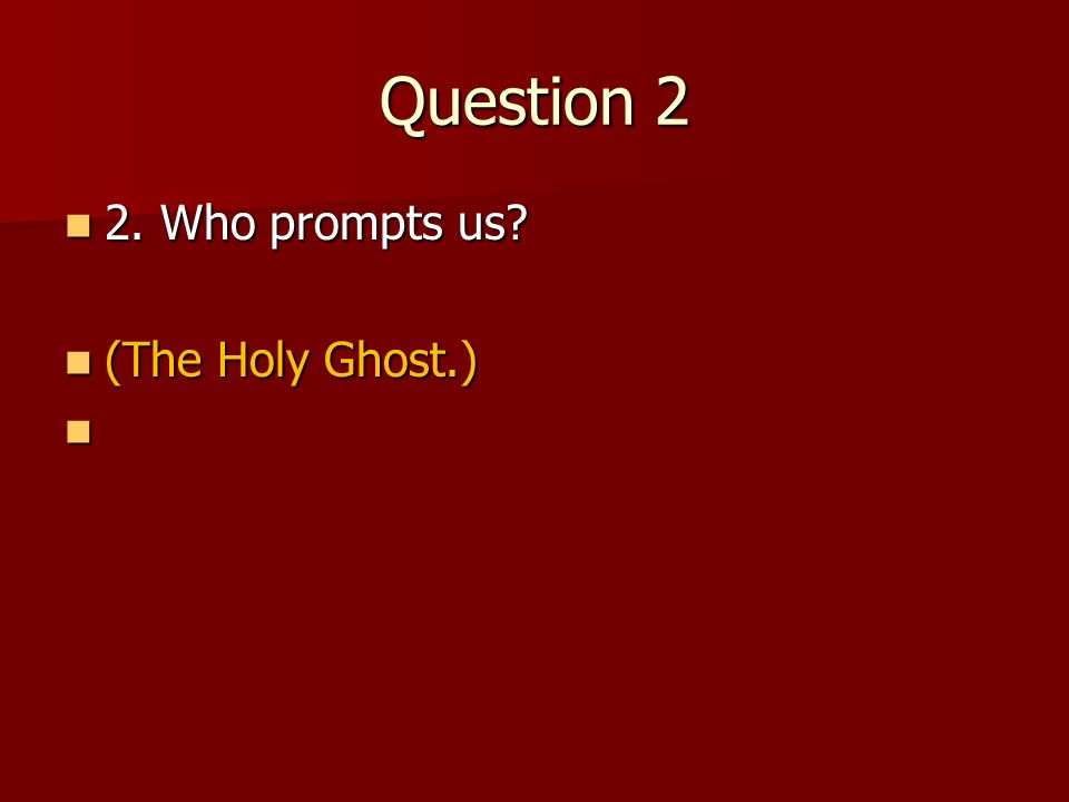 Question 2 2. Who prompts us? 2. Who prompts us?