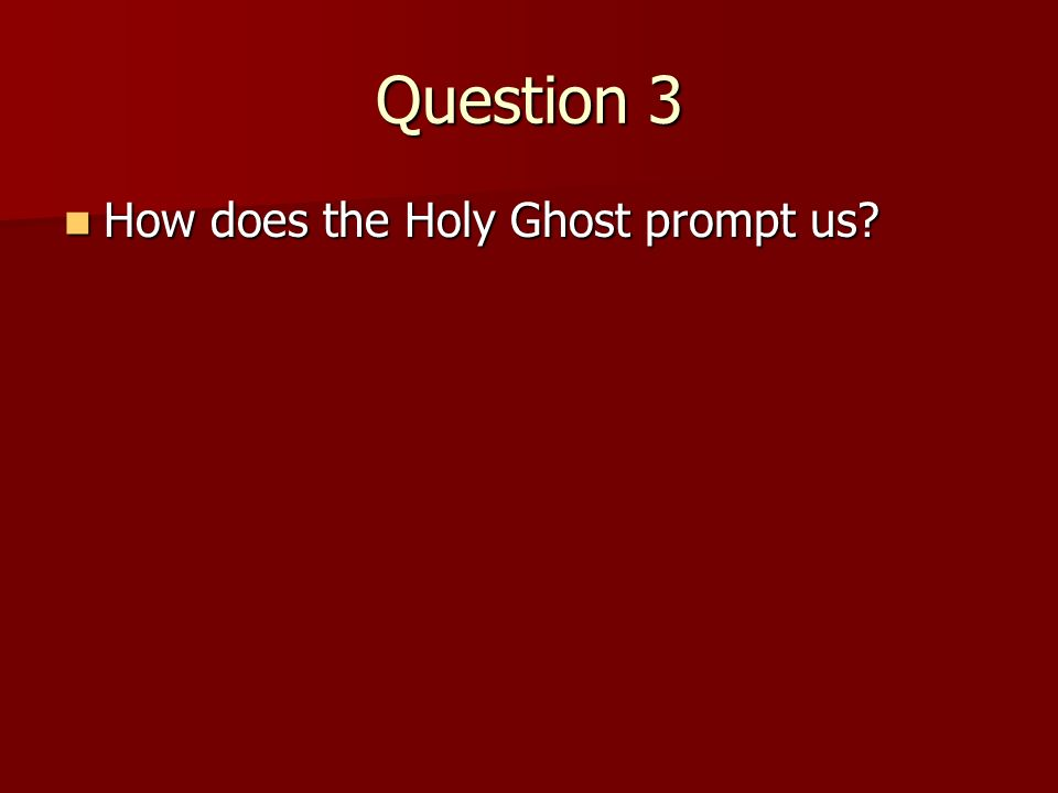 Question 2 2. Who prompts us? 2. Who prompts us? (The Holy Ghost.) (The Holy Ghost.)