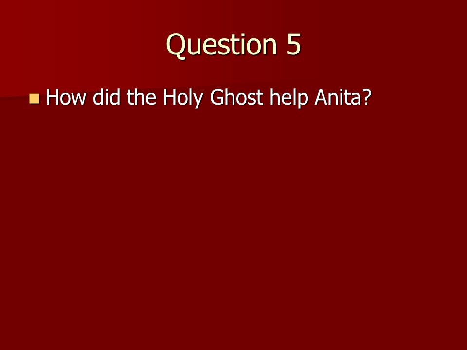 Question 4 How does the Holy Ghost help us? How does the Holy Ghost help us? (He helps us know the right things to do.) (He helps us know the right th