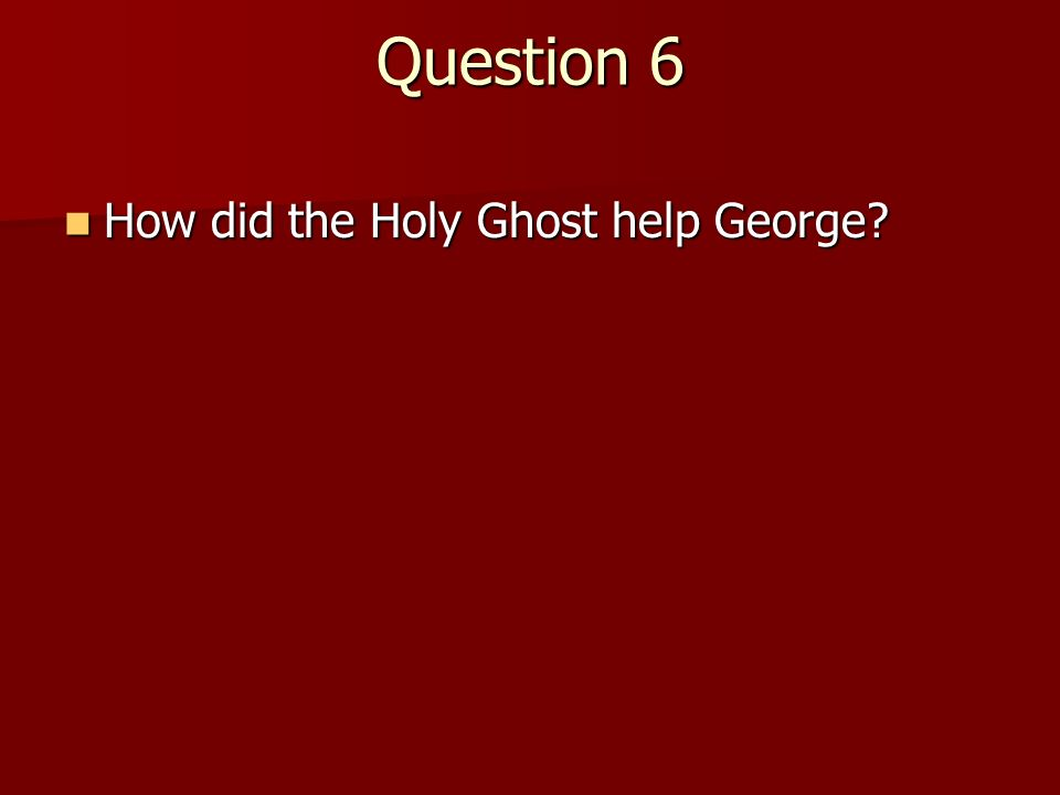 Question 5 How did the Holy Ghost help Anita? How did the Holy Ghost help Anita? (He prompted her to be modest.) (He prompted her to be modest.)