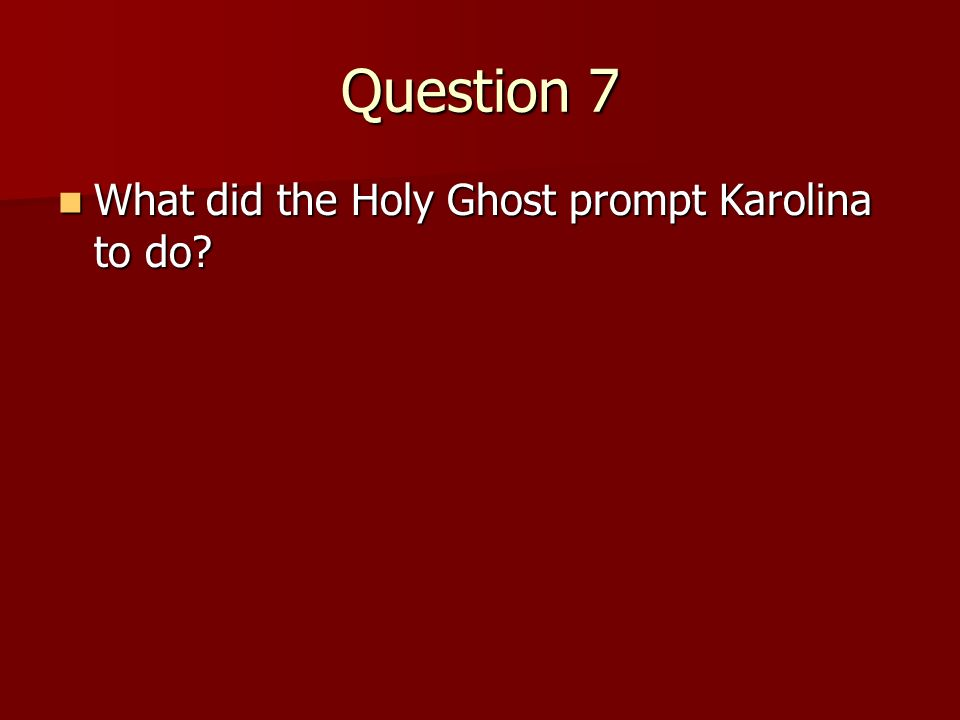 Question 6 How did the Holy Ghost help George? How did the Holy Ghost help George? (He prompted him to do what Heavenly Father and Jesus Christ wanted