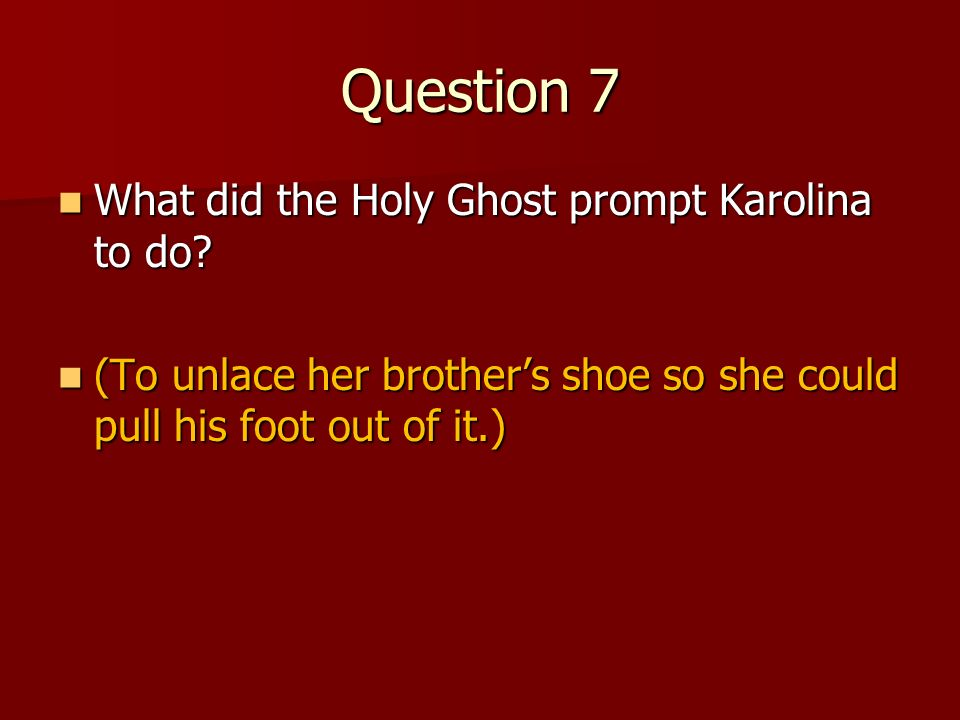 Question 7 What did the Holy Ghost prompt Karolina to do? What did the Holy Ghost prompt Karolina to do?