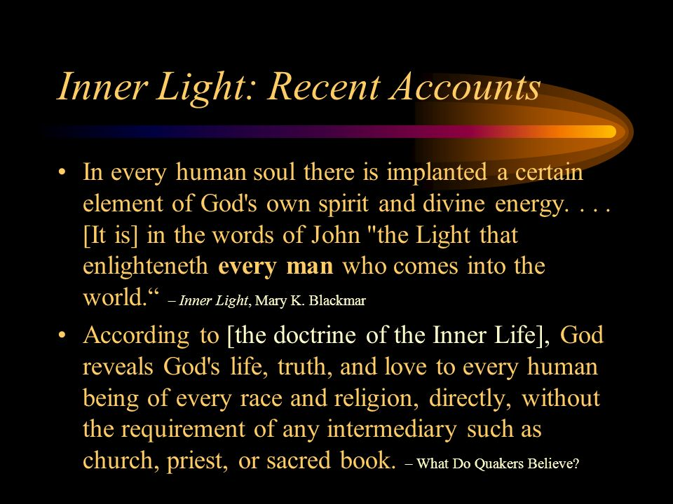 Inner Light: Recent Accounts In every human soul there is implanted a certain element of God s own spirit and divine energy....
