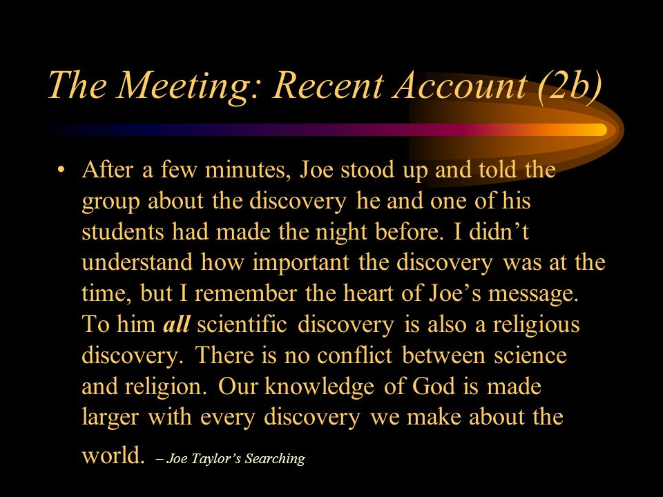 The Meeting: Recent Account (2b) After a few minutes, Joe stood up and told the group about the discovery he and one of his students had made the night before.