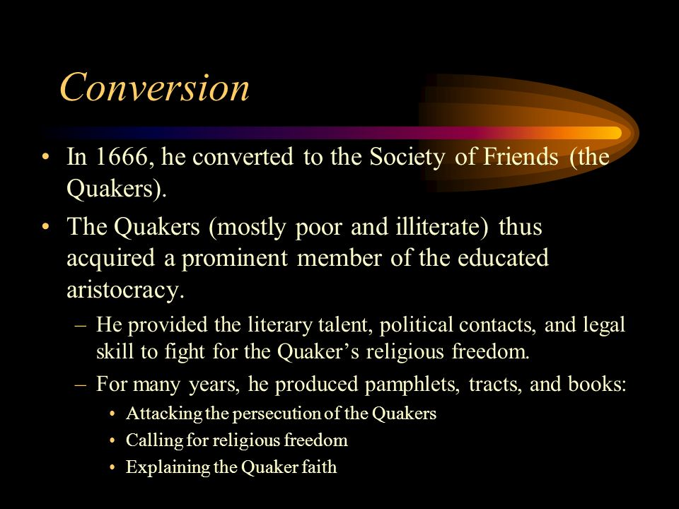 Conversion In 1666, he converted to the Society of Friends (the Quakers).