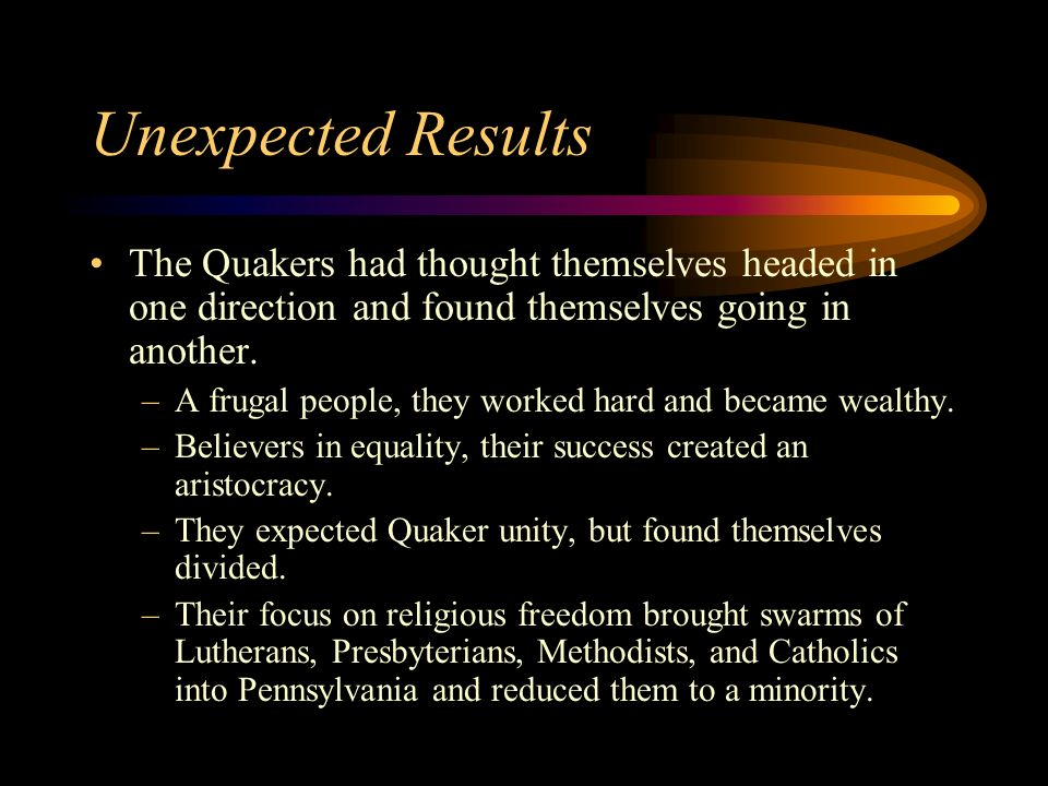 Unexpected Results The Quakers had thought themselves headed in one direction and found themselves going in another.