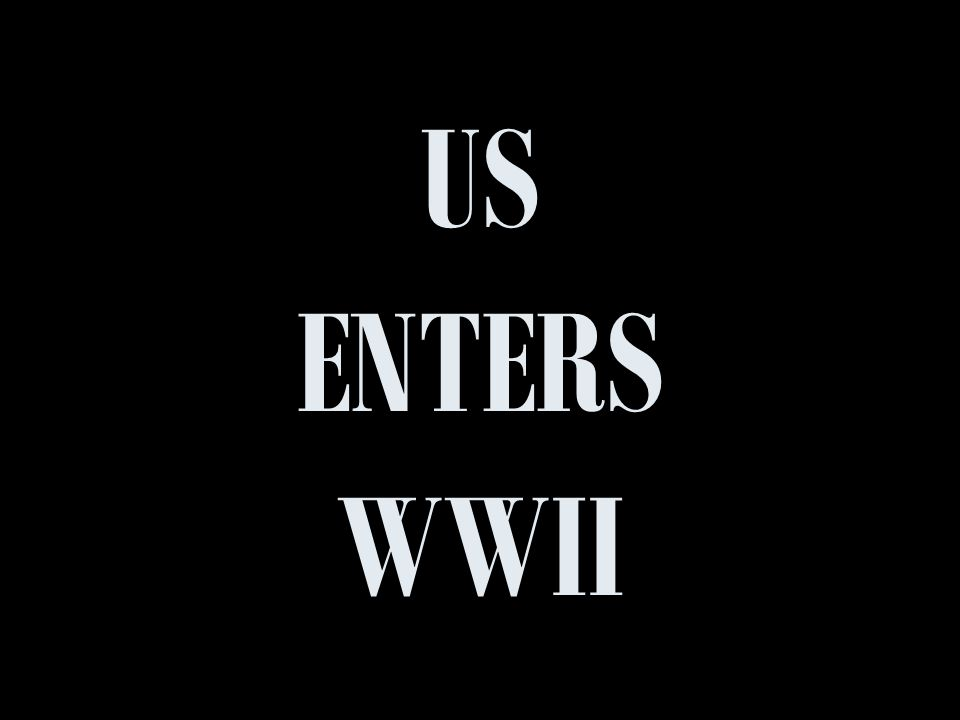 US ENTERS WWII