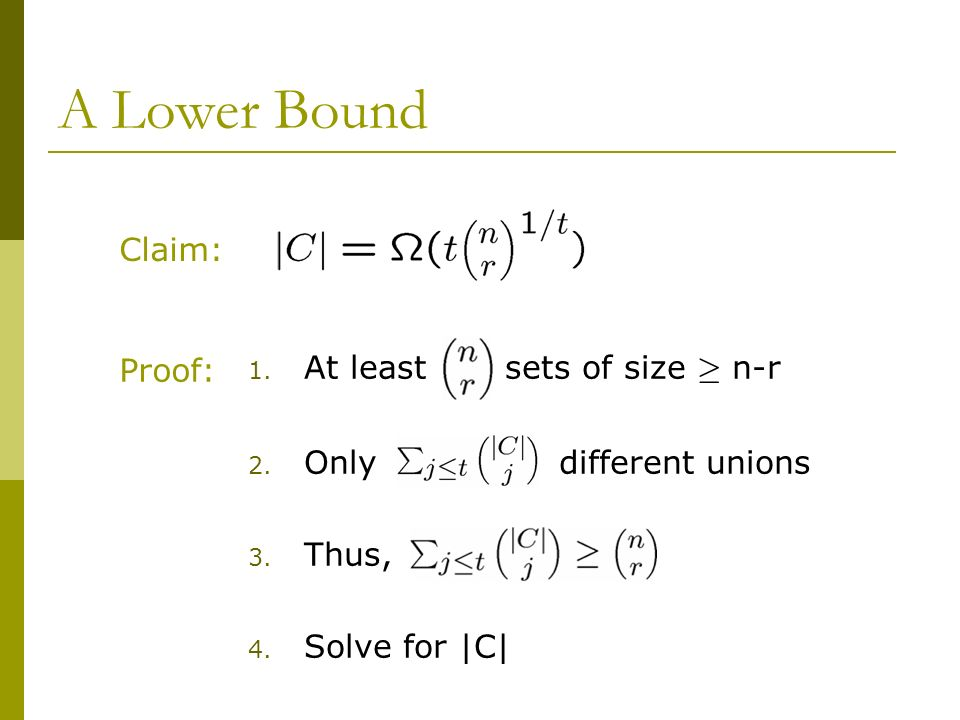 A Lower Bound Claim: 1. At least sets of size ¸ n-r 2. Only different unions 3. Thus, 4. Solve for |C| Proof: