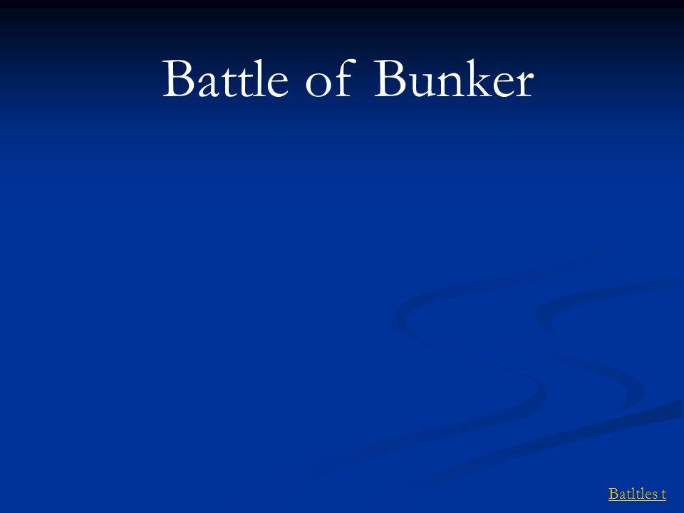Batltles t Battle of Bunker