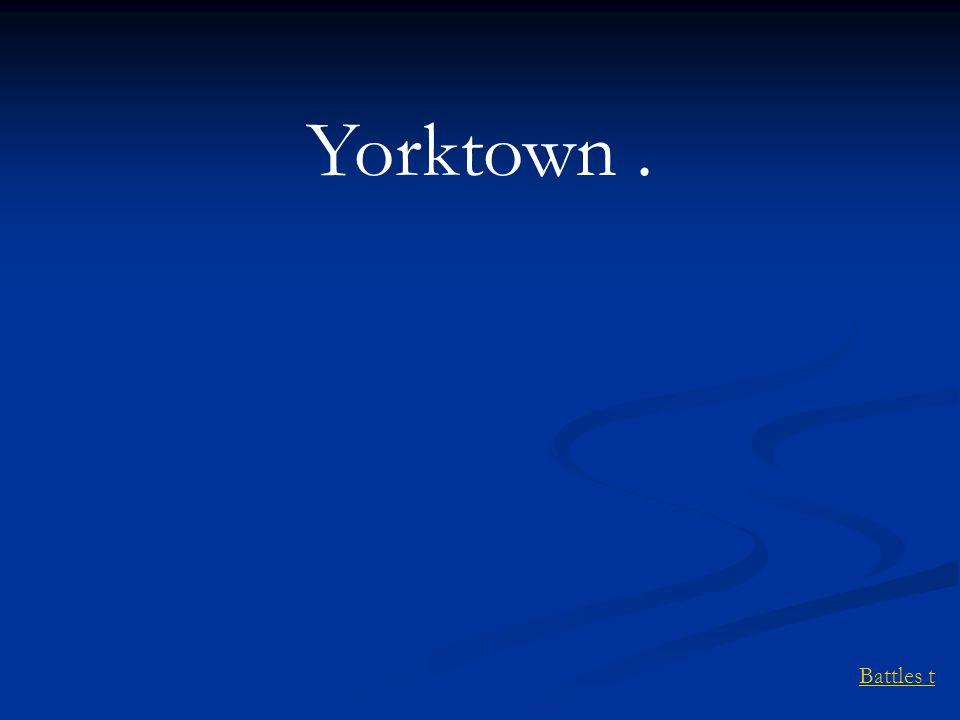 Battles t Yorktown.