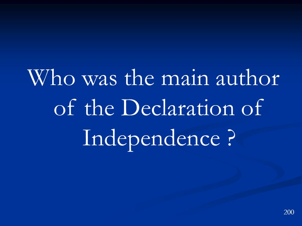 Who was the main author of the Declaration of Independence ? 200