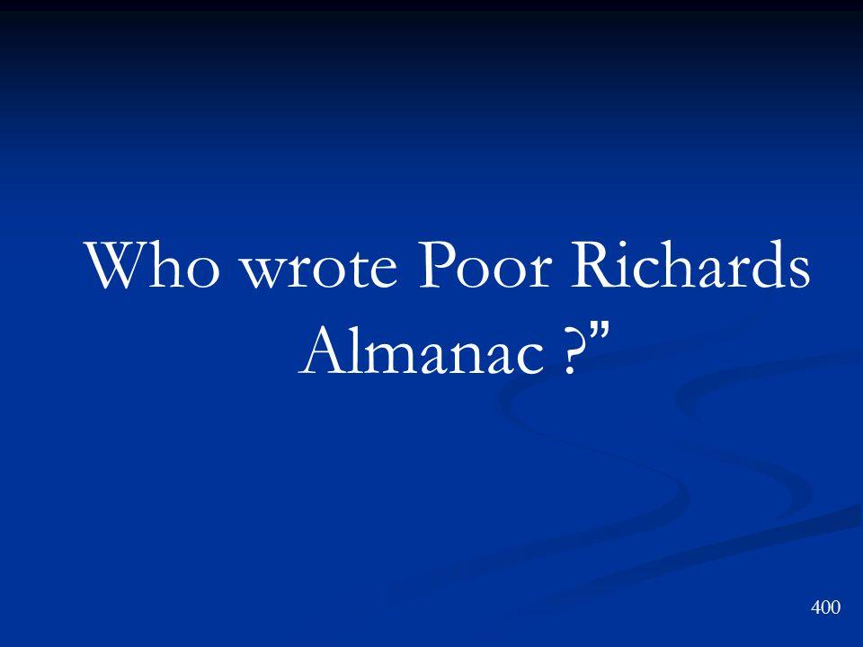 Who wrote Poor Richards Almanac ? 400