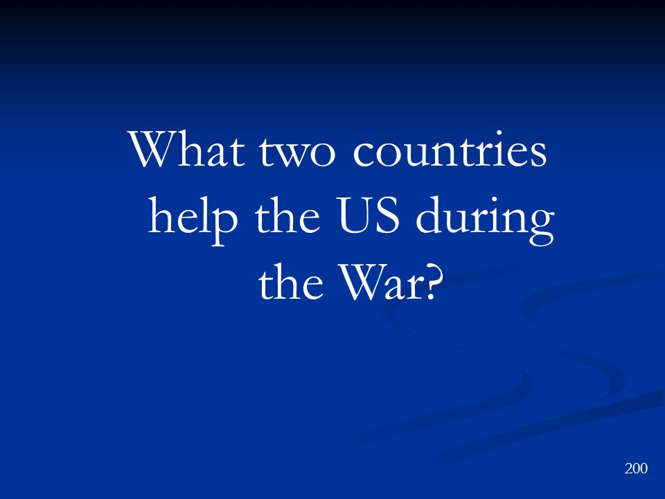 What two countries help the US during the War? 200