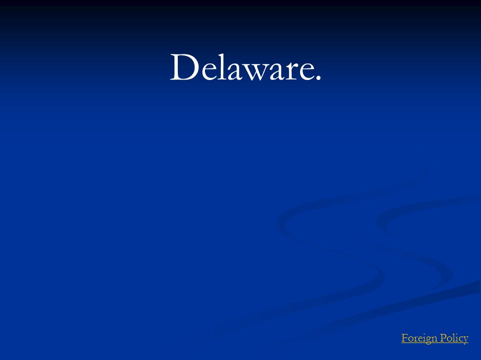 Delaware. Foreign Policy