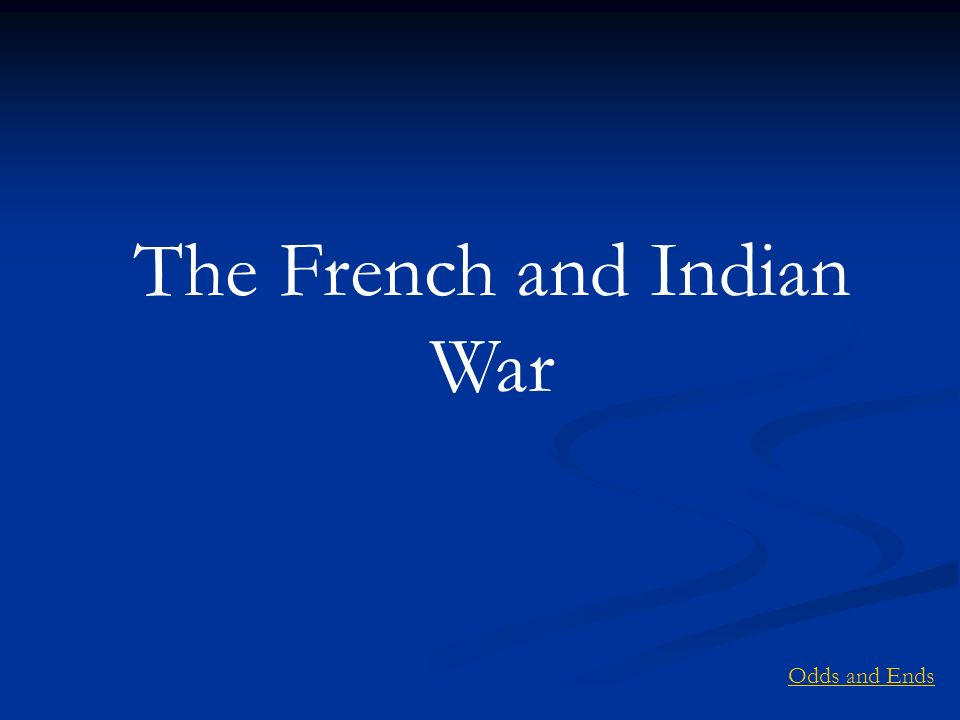 The French and Indian War Odds and Ends