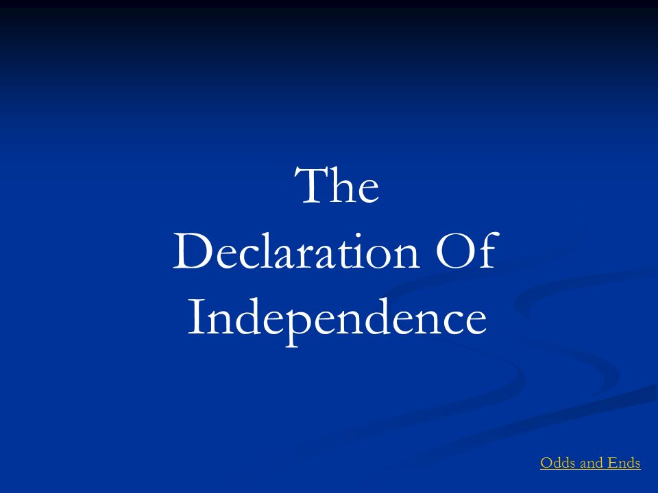The Declaration Of Independence Odds and Ends