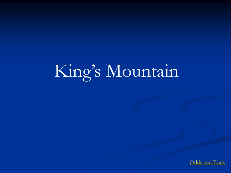 Kings Mountain Odds and Ends