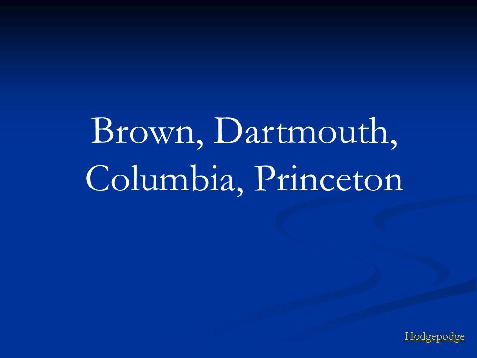 Brown, Dartmouth, Columbia, Princeton Hodgepodge