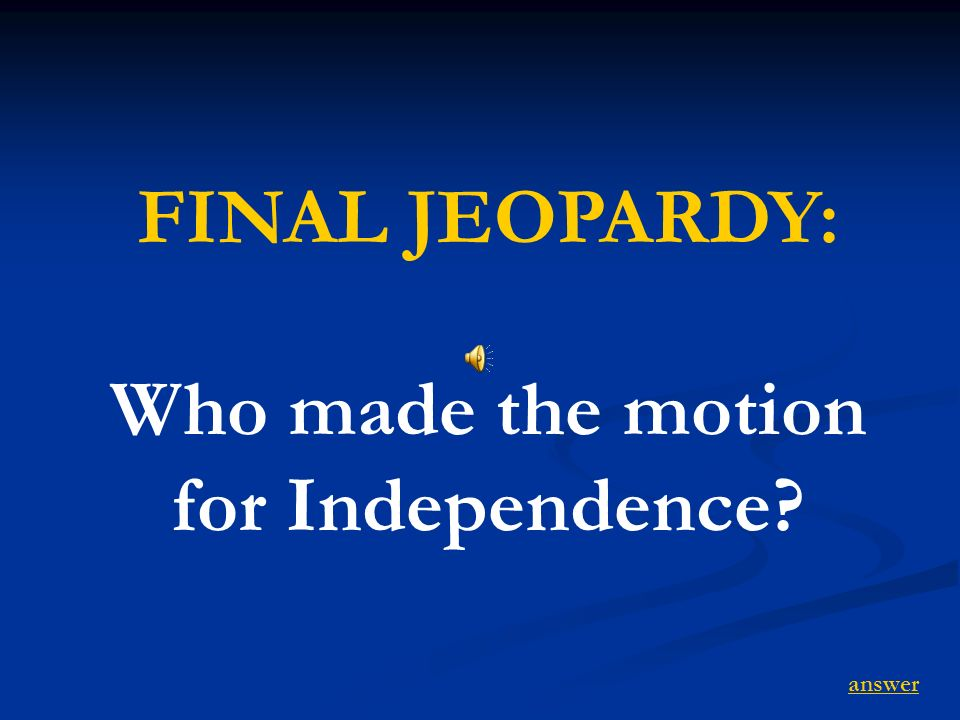 FINAL JEOPARDY: Who made the motion for Independence? answer