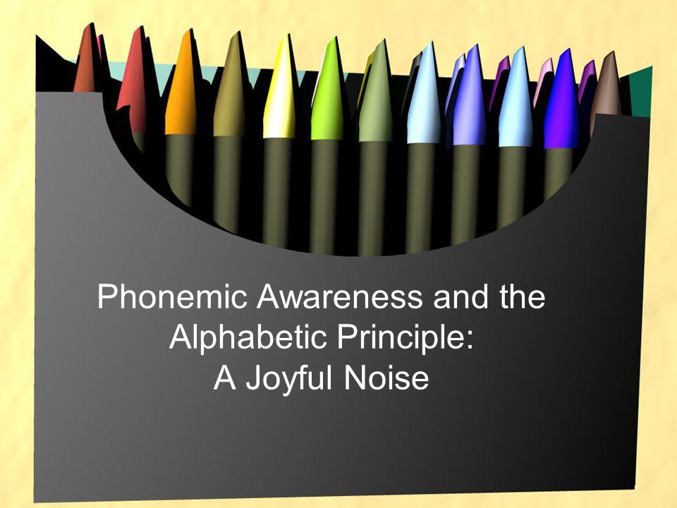 Phonemic Awareness and the Alphabetic Principle: A Joyful Noise