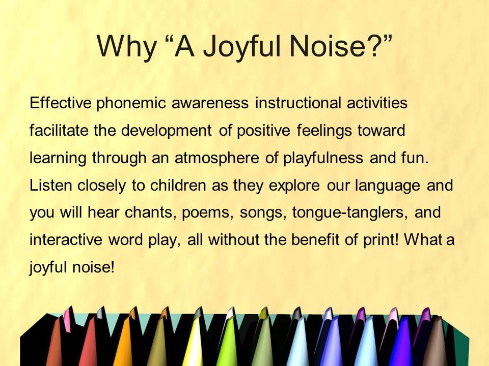 Why A Joyful Noise? Effective phonemic awareness instructional activities facilitate the development of positive feelings toward learning through an a