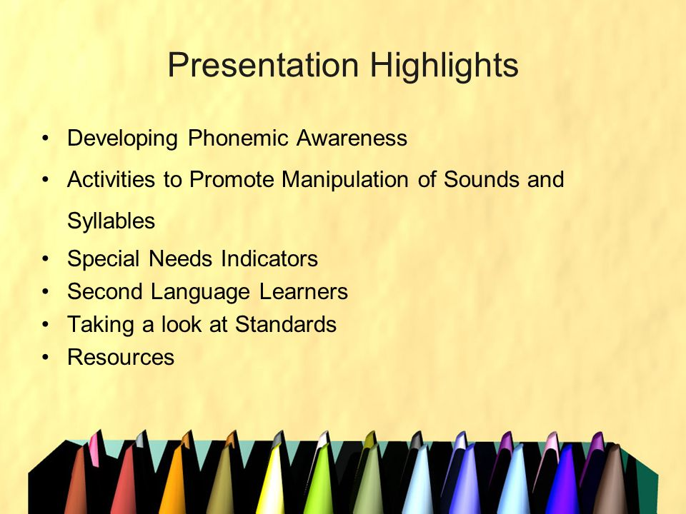 Presentation Highlights Developing Phonemic Awareness Activities to Promote Manipulation of Sounds and Syllables Special Needs Indicators Second Langu