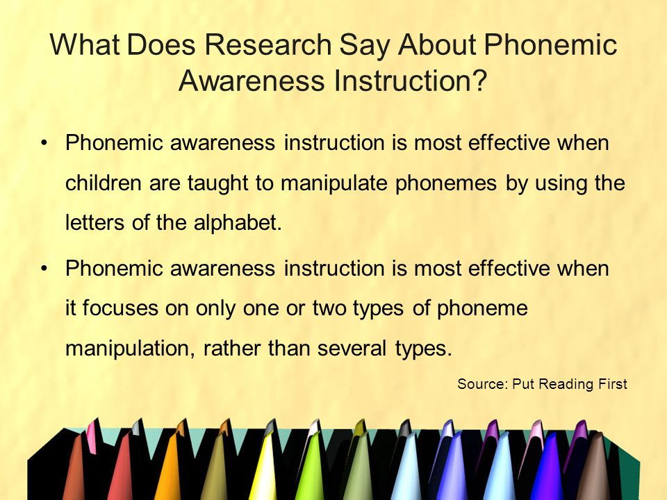 What Does Research Say About Phonemic Awareness Instruction? Phonemic awareness instruction is most effective when children are taught to manipulate p