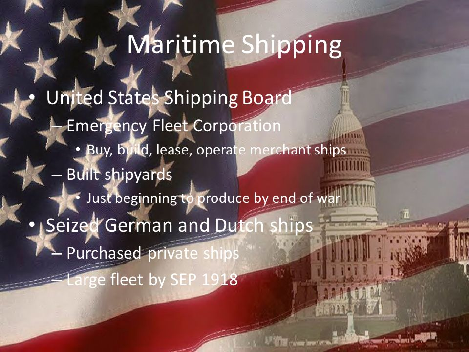 Maritime Shipping United States Shipping Board – Emergency Fleet Corporation Buy, build, lease, operate merchant ships – Built shipyards Just beginnin