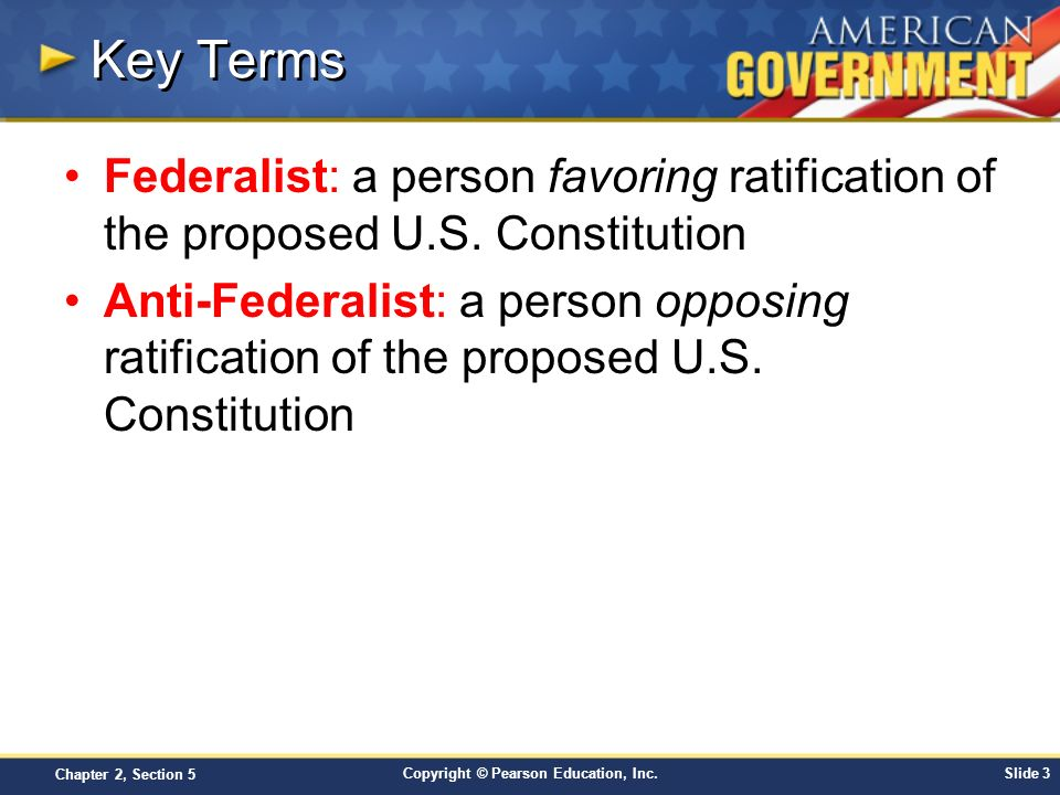 Copyright © Pearson Education, Inc.Slide 4 Chapter 2, Section 5 Introduction What issues aroused the vigorous debate over the ratification of the Constitution.
