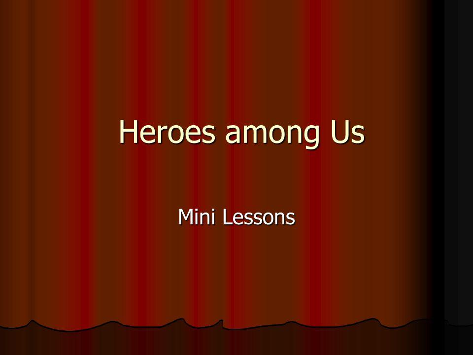 Heroes among Us Heroes among Us Mini Lessons