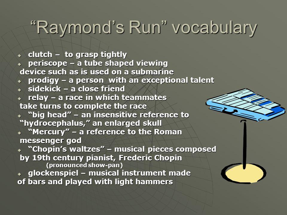 Raymonds Run vocabulary clutch – to grasp tightly clutch – to grasp tightly periscope – a tube shaped viewing periscope – a tube shaped viewing device