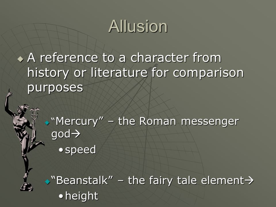Allusion A reference to a character from history or literature for comparison purposes A reference to a character from history or literature for compa