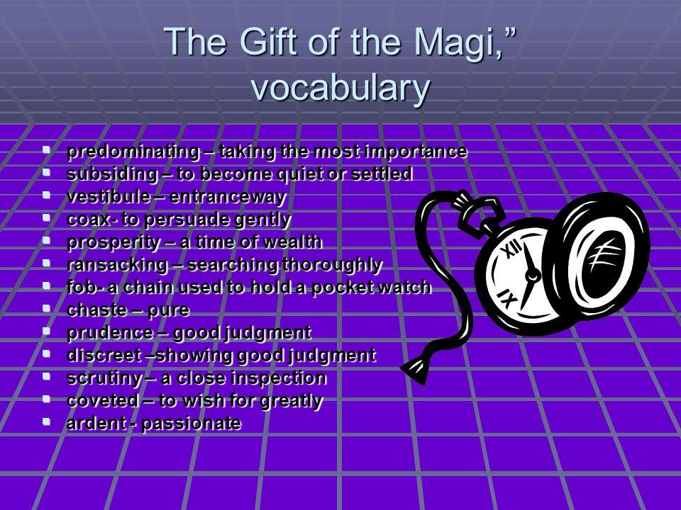 The Gift of the Magi, vocabulary predominating – taking the most importance predominating – taking the most importance subsiding – to become quiet or