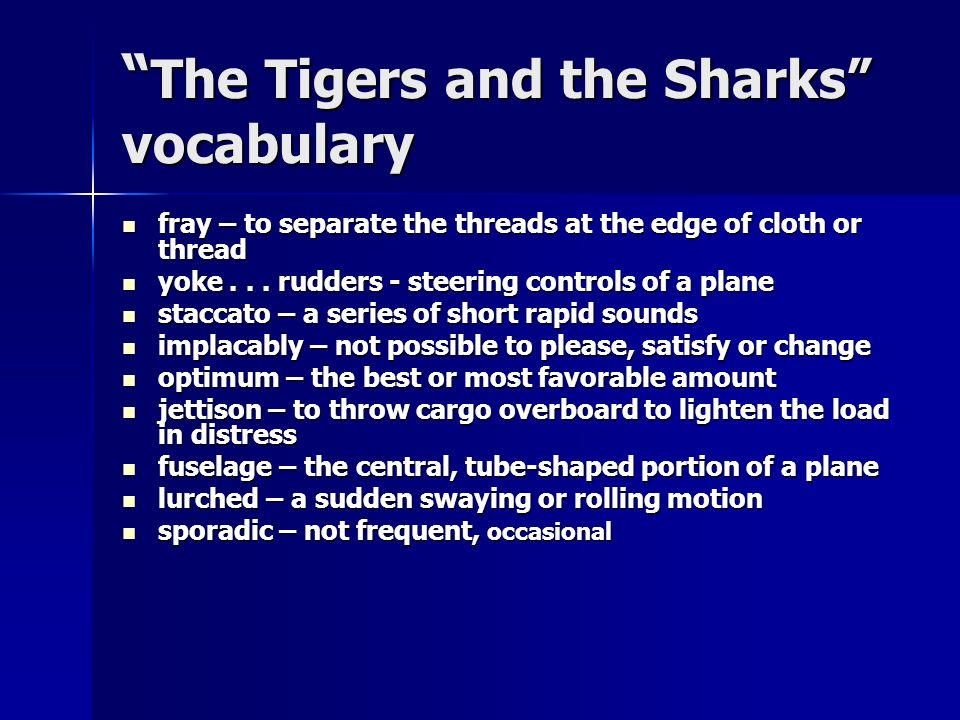 The Tigers and the Sharks vocabulary The Tigers and the Sharks vocabulary fray – to separate the threads at the edge of cloth or thread fray – to sepa