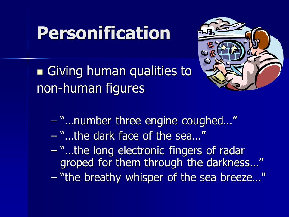 Personification Giving human qualities to Giving human qualities to non-human figures –…number three engine coughed… –…the dark face of the sea… –…the