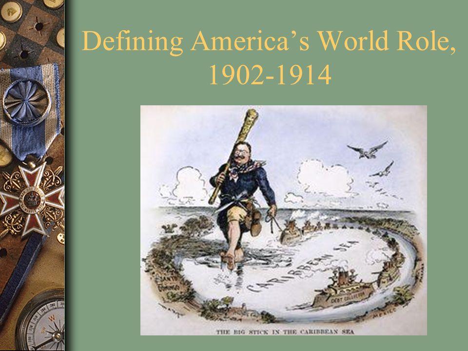 Defining Americas World Role, 1902-1914