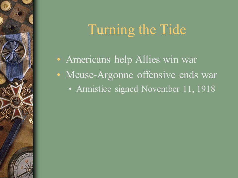 Turning the Tide Americans help Allies win war Meuse-Argonne offensive ends war Armistice signed November 11, 1918
