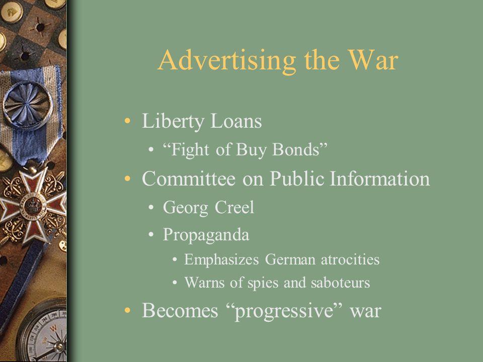 Advertising the War Liberty Loans Fight of Buy Bonds Committee on Public Information Georg Creel Propaganda Emphasizes German atrocities Warns of spie