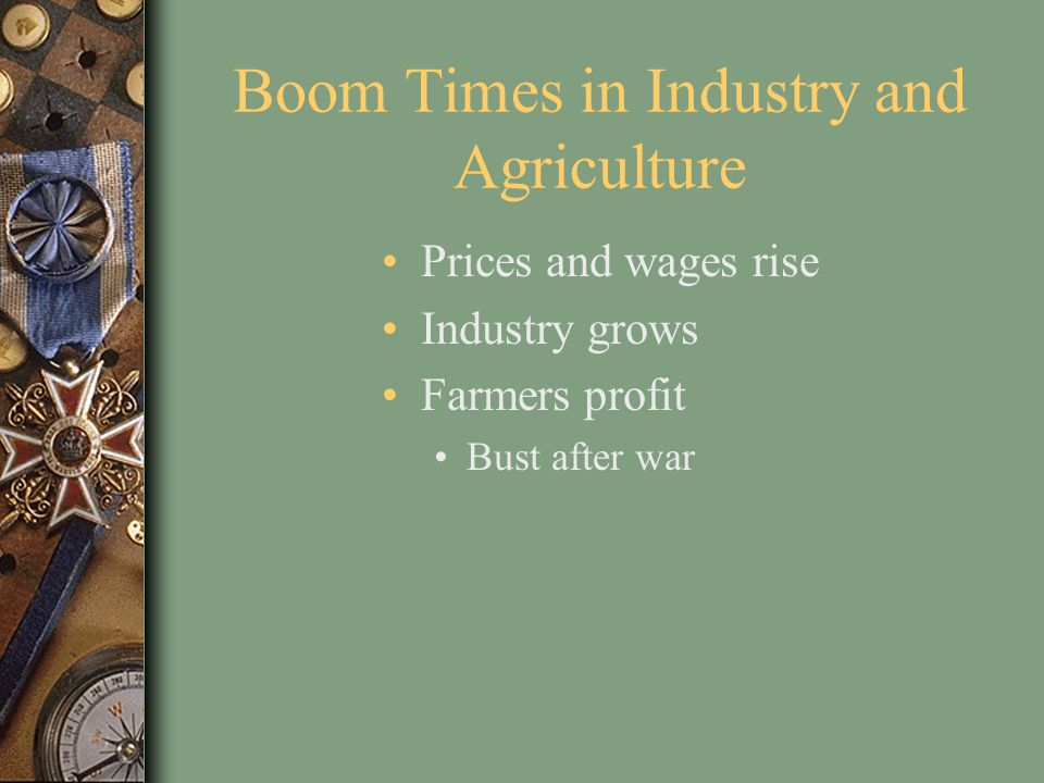 Boom Times in Industry and Agriculture Prices and wages rise Industry grows Farmers profit Bust after war