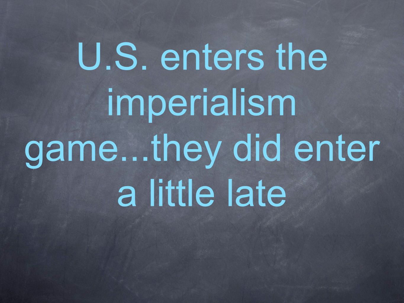 U.S. enters the imperialism game...they did enter a little late