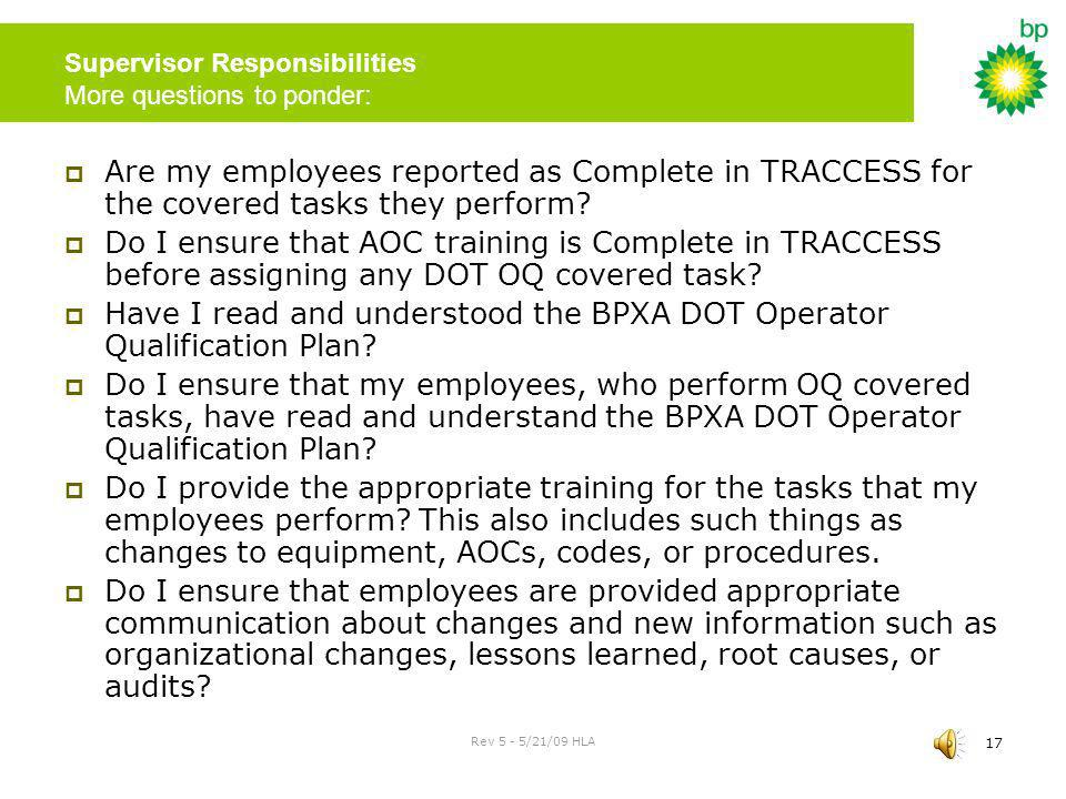 Rev 5 - 5/21/09 HLA 16 Supervisor Responsibilities Some questions to ponder about OQ: OQ Do I know what DOT OQ covered tasks are performed in my area?