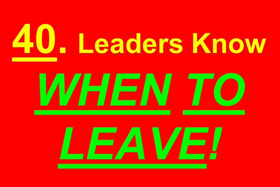 40. Leaders Know WHEN TO LEAVE!