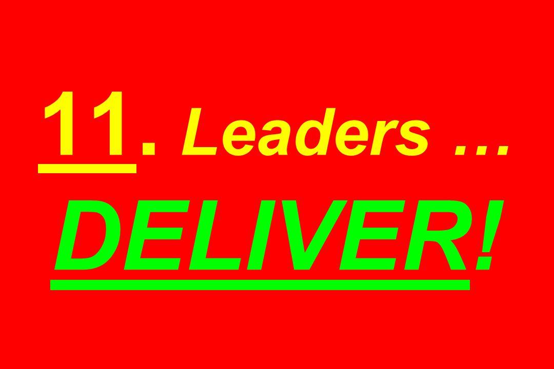 11. Leaders … DELIVER!