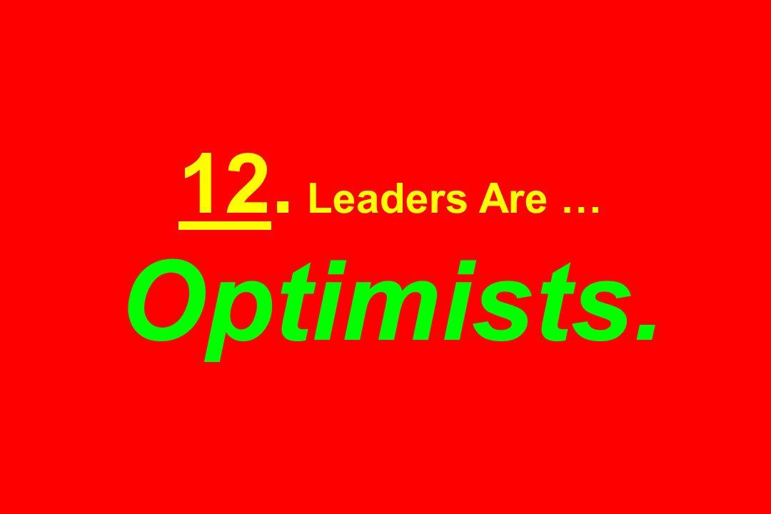 12. Leaders Are … Optimists.
