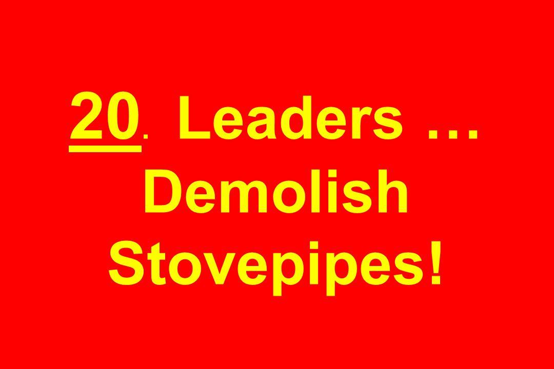 20. Leaders … Demolish Stovepipes!