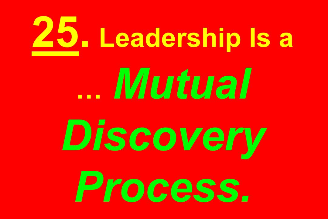 25. Leadership Is a … Mutual Discovery Process.