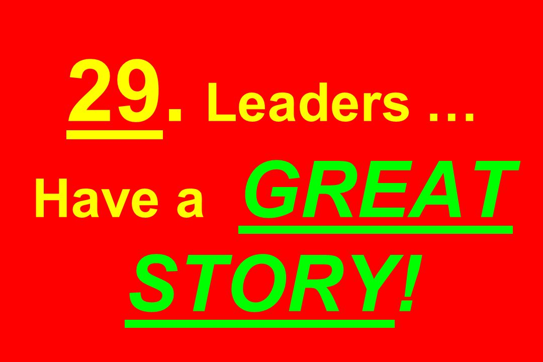 29. Leaders … Have a GREAT STORY!